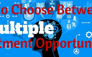 How to Choose Between Multiple Investment Opportunities