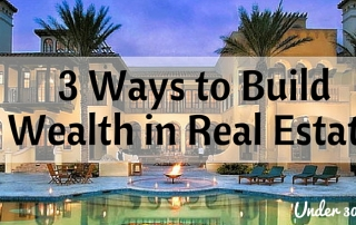 3 ways to build wealth in real estate